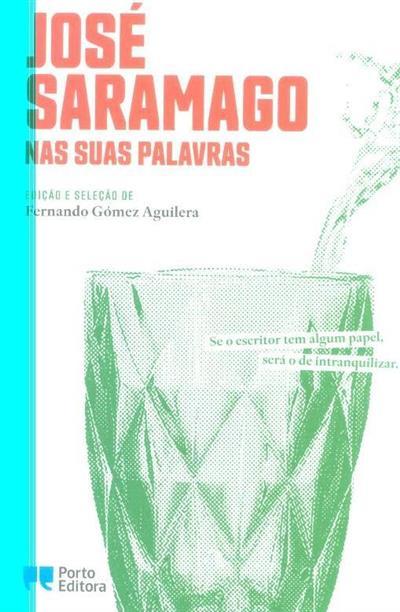 José Saramago nas suas palavras (ed. e sel. Fernando Gómez Aguilera)