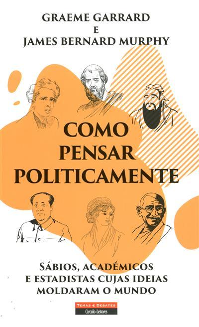 Como pensar politicamente (Graeme Garrard, James Bernard Murphy)
