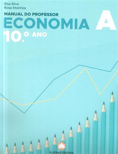 Economia A, 10º ano (Elsa Silva, Rosa Moinhos)