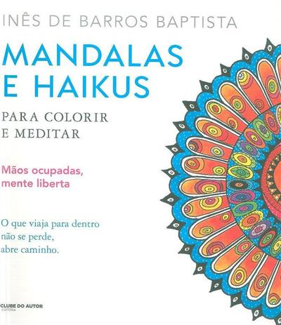 Mandalas e haikus para colorir e meditar (Inês de Barros Baptista)