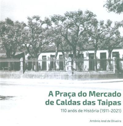 A Praça do Mercado de Caldas das Taipas (conceção e textos António José de Oliveira)