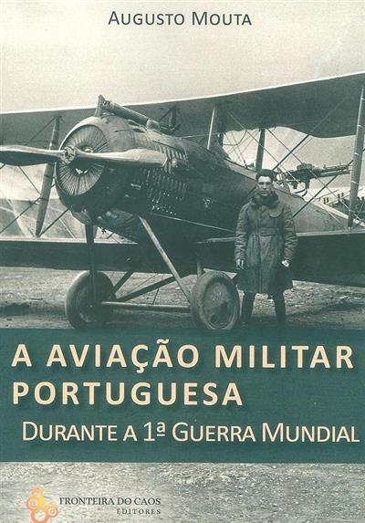 A aviação militar portuguesa durante a I Guerra Mundial (Augusto Mouta)