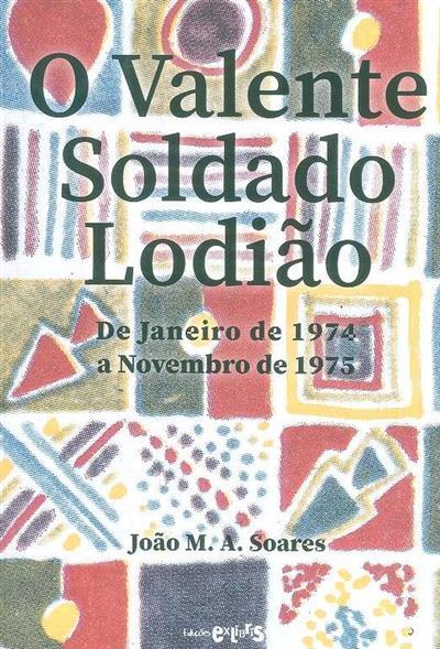 O valente soldado Lodião (de janeiro de 1974 a novembro de 1975) ( João M. A. Soares)