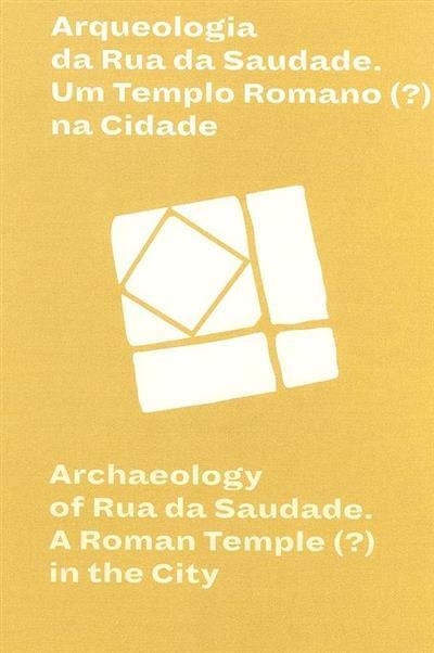 Arqueologia da Rua da Saudade (coord. Lídia Fernandes)