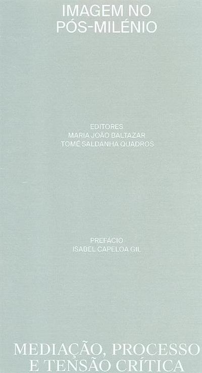 Imagem no pós-milénio (ed. Maria João Baltazar, Tomé Saldanha Quadros)