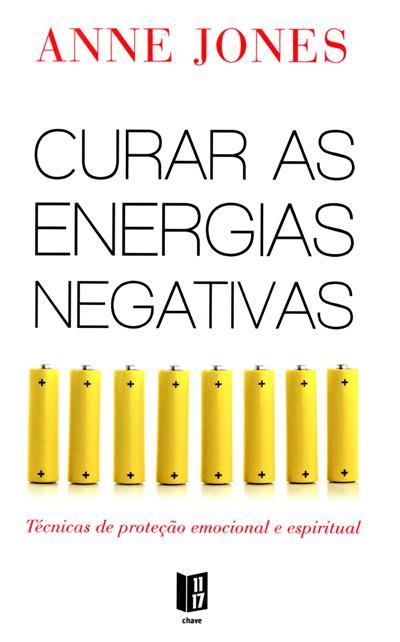 Curar as energias negativas (Anne Jones)