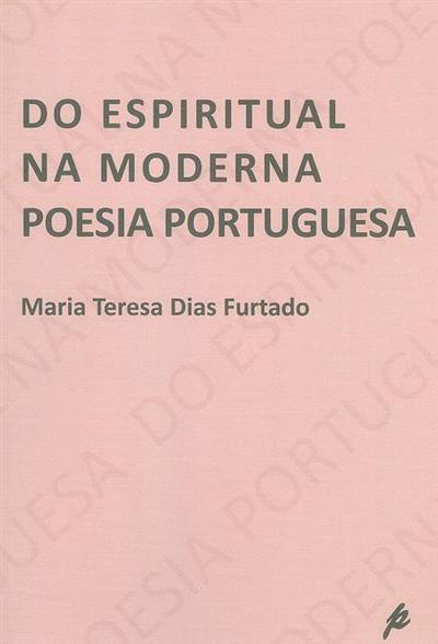 Do espiritual na moderna poesia portuguesa (Maria Teresa Dias Furtado)