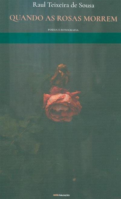Quando as rosas morrem (Raul Teixeira de Sousa)