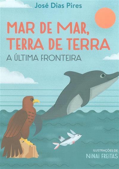 Mar de mar, terra de terra (José Dias Pires)